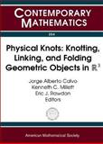 Physical Knots : Knotting, Linking, and Folding Geometric Objects in R3, Jorge Alberto Calvo, Kenneth C. Millett, Eric J. Rawdon, 082183200X