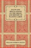 Facts and Speculations on the Origin and History of Playing Cards, William Andrew Chatto, 1443792004