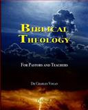 Biblical Theology for Pastors and Teachers, Charles Vogan, 1490532005