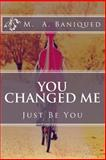 You Changed Me, M. Baniqued, 149534200X