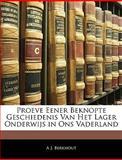 Proeve Eener Beknopte Geschiedenis Van Het Lager Onderwijs in Ons Vaderland, A. J. Berkhout, 114418200X