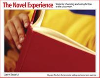 The Novel Experience : Steps for Choosing and Using Fiction in the Classroom, Swartz, Larry, 1551382008