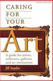 Caring for Your Art, Jill Snyder, 1581152000