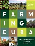 Farming Cuba : Urban Agriculture from the Ground Up, Clouse, Carey, 1616892005