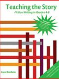 Teaching the Story : Fiction Writing in Grades 4-8, Baldwin, Carol, 1937412008