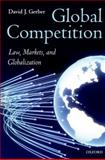 Global Competition : Law, Markets, and Globalization, Gerber, David J., 0199652007