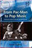 From Pac-Man to Pop Music : Interactive Audio in Games and New Media, Collins, Karen, 0754662004