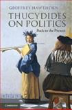 Thucydides on Politics : Back to the Present, Hawthorn, Geoffrey, 1107612004