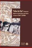 Follow the Wise : Studies in Jewish History and Culture in Honor of Lee I. Levine, Levine, Lee I. and Weiss, Zeev, 1575062003
