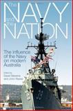 The Navy and the Nation : The Influence of the Navy on Modern Australia, Stevens, David and Reeve, John, 1741142008