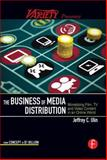The Business of Media Distribution : Monetizing Film, TV and Video Content in an Online World, Ulin, Jeff, 024081200X