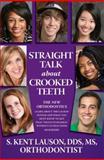 Straight Talk about Crooked Teeth, S. Kent Lauson, 0983962006