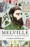 Melville: Fashioning in Modernity, Matterson, Stephen, 1623562007