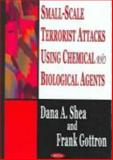 Small-Scale Terrorist Attacks Using Chemical and Biological Agents, Shea, Dana A. and Gottron, Frank, 1594542007