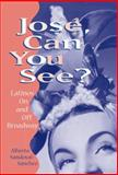 Jose, Can You See? : Latinos on and off Broadway, Sandoval-Sanchez, Alberto, 0299162001