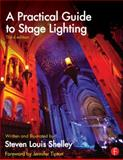 A Practical Guide to Stage Lighting Third Edition, Steven Louis Shelley, 0415812003