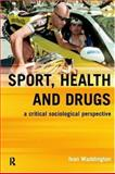 Sport, Health and Drugs : A Critical Sociological Perspective, Waddington, Ivan, 0419252002