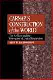 Carnap's Construction of the World : The Aufbau and the Emergence of Logical Empiricism, Richardson, Alan W., 0521052009
