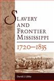 Slavery and Frontier Mississippi, 1720-1835, Libby, David J., 1604732008