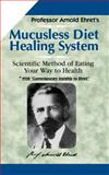 Mucusless Diet Healing System, Arnold Ehret, 1884772005