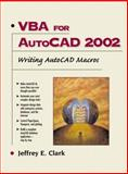 VBA for AutoCAD 2002 : Writing AutoCad Macros, Clark, Jeffrey E., 0130652016