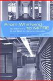 From Whirlwind to MITRE : The R&D Story of the SAGE Air Defense Computer, Redmond, Kent C. and Smith, Thomas M., 0262182017