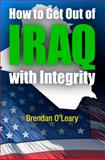 How to Get Out of Iraq with Integrity, Brendan O'Leary, 0812242017