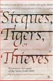 Sicques, Tigers, or Thieves : Eyewitness Accounts of the Sikhs (1606-1809), , 1403962014