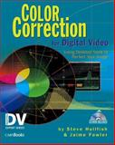 Color Correction for Digital Video : Using Desktop Tools to Perfect Your Image, Hullfish, Steve and Fowler, Jaime, 1578202019