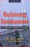 Reclaiming Development : An Economic Policy Handbook for Activists and Policymakers, Chang, Ha-Joon and Grabel, Ilene, 1842772015