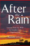 After the Rain : Lessons from the Wild for Leaders and Organisations, Frost, Antony J., 1920292012