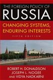 The Foreign Policy of Russia : Changing Systems, Enduring Interests, Donaldson, Robert H. and Nogee, Joseph L., 0765642018