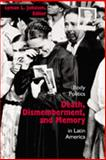 Death, Dismemberment, and Memory : Body Politics in Latin America, Johnson, Lyman, 0826332013