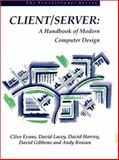 Client/Server : A Handbook of Modern Computer System Design, Evans, Clive and Lacey, David, 0133772012