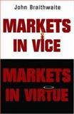 Markets in Vice, Markets in Virtue, Braithwaite, John, 0195222016
