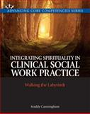 Integrating Spirituality in Clinical Social Work Practice : Walking the Labyrinth, Cunningham, Maddy, 0205592015