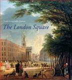 The London Square : Gardens in the Midst of Town, Longstaffe-Gowan, Todd, 0300152019