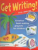 Get Writing! : Creative Book-Making Projects for Children, Johnson, Paul, 1551382016