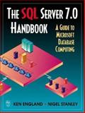 The SQL Server 7. 0 Handbook : A Guide to Microsoft Database Computing, England, Kenneth and Stanley, Nigel, 155558201X