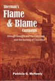Sherman's Flame and Blame Campaign Through Georgia and the Carolinas : ... and the Burning of Columbia, McNeely, Pat, 1941992013