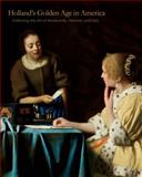 Holland's Golden Age in America : Collecting the Art of Rembrandt, Vermeer, and Hals, Quodbach, Esmée, 0271062010