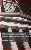 Management Consultancy and Banking in an Era of Globalization, Jones, Andrew, 0333982010