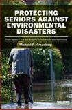 Protecting Seniors Against Environmental Disasters : From Hazards and Vulnerability to Prevention and Resilience, Greenberg, Michael R., 0415842018