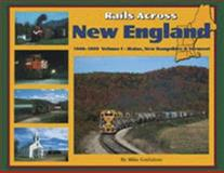 Rails Across New England : 1989-1999 - Maine, New Hampshire and Vermont, , 0972532013