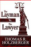 The Layman vs. the Lawyer, Thomas R. Holzberger, 1462652018