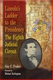 Lincoln's Ladder to the Presidency, Guy C. Fraker, 0809332019