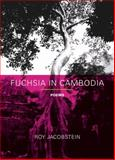 Fuchsia in Cambodia : Poems, Jacobstein, Roy, 0810152010