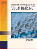 An Introduction to Programming Using the Tool : Visual Basic. Net, Krawitz, Ronald, 1401872018