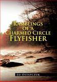 Ramblings of a Charmed Circle Flyfisher, Ed Ostapczuk, 1477112014