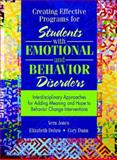Creating Effective Programs for Students with Emotional and Behavior Disorders : Interdisciplinary Approaches for Adding Meaning and Hope to Behavior Change Interventions, Jones, Vernon F. and Dohrn, Beth, 0205322018